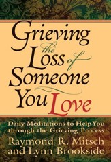 Grieving the Loss of Someone You Love: Daily Meditations to Help You Through the Grieving Process - eBook