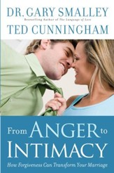 From Anger to Intimacy: How Forgiveness Can Transform Your Marriage - eBook