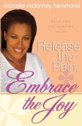 Release the Pain, Embrace the Joy: Help for the Hurting Heart - eBook
