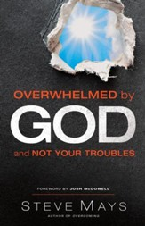 Overwhelmed by God and Not Your Troubles - eBook