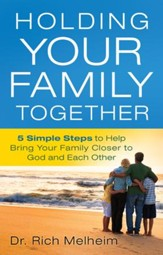 Holding Your Family Together: 5 Simple Steps to Help Bring Your Family Closer to God and Each Other - eBook