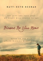 Blessed Be Your Name: You Give and Take Away, My Heart Will Choose To Say - eBook