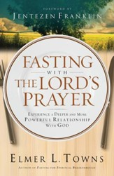 Fasting with the Lord's Prayer: Experience a Deeper and More Powerful Relationship with God - eBook