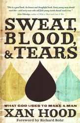 Sweat, Blood & Tears: What God Uses to Make a Man