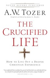 Crucified Life, The: How To Live Out A Deeper Christian Experience - eBook
