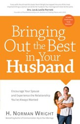 Bringing Out the Best in Your Husband: Encourage Your Spouse and Experience the Relationship You've Always Wanted - eBook