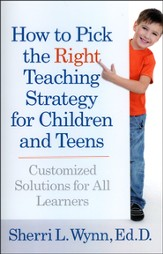 How to Pick the Right Teaching Strategy for Children and Teens: Customized Solutions for All Learners