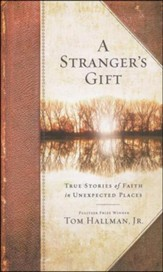 A Stranger's Gift: True Stories of Faith in Unexpected Places