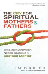 Cry for Spiritual Mothers and Fathers, The: The Next Generation Needs You to Be a Spiritual Mentor - eBook