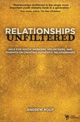 Relationships Unfiltered: A Handbook for Youth Workers, Volunteers, Pastors, and Parents