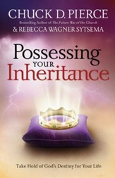 Possessing Your Inheritance: Take Hold of God's Destiny for Your Life - eBook