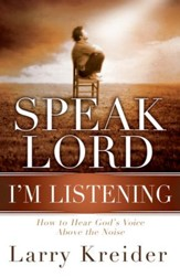 Speak Lord, I'm Listening: How to Hear God's Voice Above the Noise - eBook