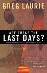 Are These the Last Days?: How to Live Expectantly in a World of Uncertainty - eBook