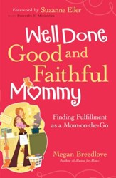 Well Done Good and Faithful Mommy: Finding Fulfillment as a Mom-on-the-Go - eBook