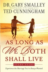 As Long As We Both Shall Live Study Guide: Experiencing the Marriage You've Always Wanted - eBook