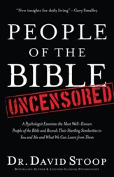 People of the Bible Uncensored: A Psychologist Examines the Most Well-Known People of the Bible and Reveals Their Startling Similarities to You and Me and What We Can Learn from Them - eBook