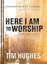 Here I Am to Worship: Never Lose The Wonder Of Worshipping The Savior - eBook