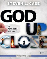 God Up Close Participant's Guide: 12 Full-Contact Encounters with God