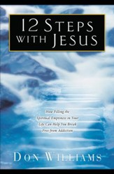 12 Steps with Jesus: How Filling the Spiritual Emptiness in Your Life Can Help You Break Free From Addiction - eBook