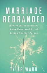 Marriage Rebranded: Modern Misconceptions & the Unnatural Art of Loving Another Person / New edition - eBook
