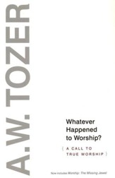 Whatever Happened to Worship?: A Call to True Worship / New edition - eBook