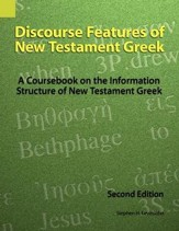 Discourse Features of New Testament Greek: A Coursebook on the Information Structure of New Testament Greek,2nd