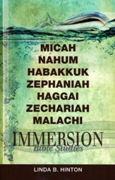 Immersion Bible Studies-Micah, Nahum, Habakkuk, Zephaniah, Haggai, Zechariah, Malachi