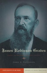 James Robinson Graves: Staking the Boundaries of Baptist Identity