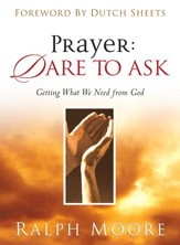 Prayer: Dare to Ask: Getting What We Need From God - eBook