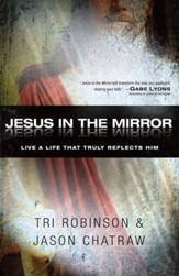 Jesus in the Mirror: Live a Life that Truly Reflects Him - eBook
