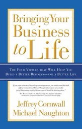 Bringing Your Business to Life: The Four Virtues that Will Help You Build a Better Business and a Better Life - eBook