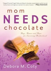 Mom Needs Chocolate: Hugs, Humor and Hope for Surviving Motherhood - eBook