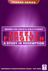 Freely Forgiven: A Study in Redemption, Geared for Growth Bible Studies