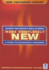 Made Completely New: A Study in Colossians & Philemon,