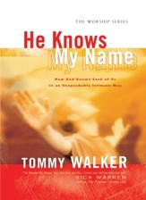 He Knows My Name (The Worship Series): How God Knows Each of Us in an Unspeakably Intimate Way - eBook