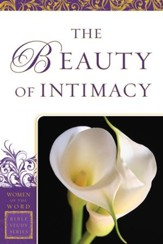 Beauty of Intimacy, The (Women of the Word Bible Study Series) - eBook