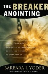 Breaker Anointing, The: Discover How Our Gate-Crashing, Wall-Breaking God Brings Victory to Every Area of Life - eBook
