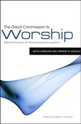 The Great Commission to Worship: Biblical Principles for Worship-Based Evangelism