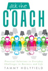 Ask the Coach: Practical Solutions to Everyday Challenges in Business and Life - eBook