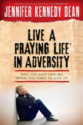 Live a Praying Life in Adversity: Why You Keep Praying When You Want to Give Up - eBook