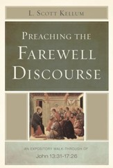 Preaching the Farewell Discourse: An Expository Walk-Through of John 13:31-17:26