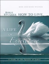 Bible Studies, How to Live a Life of Excellence; A Study of the Book of James