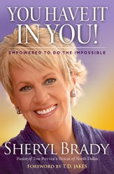 You Have it in You: Empowered To Do The Impossible