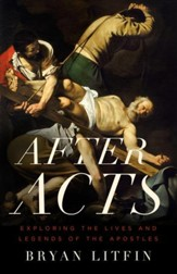 After Acts: Exploring the Lives and Legends of the Apostles - eBook