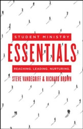 Student Ministry Essentials: Reaching. Leading. Nurturing. - eBook