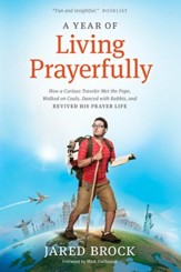 A Year of Living Prayerfully: How A Curious Traveler Met the Pope, Walked on Coals, Danced with Rabbis, and Revived His Prayer Life - eBook