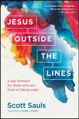 Jesus Outside the Lines: A Way Forward for Those Who Are Tired of Taking Sides - eBook