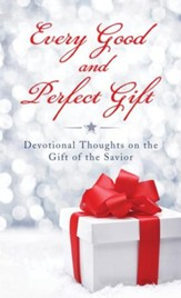 Every Good and Perfect Gift: Devotional Thoughts on the Gift of the Savior - eBook