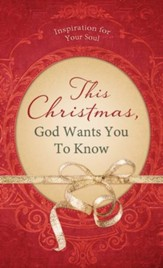 This Christmas, God Wants You to Know. . .: Inspiration for Your Soul - eBook
