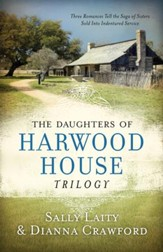 The Daughters of Harwood House Trilogy: Three Romances Tell the Saga of Sisters Sold into Indentured Service - eBook